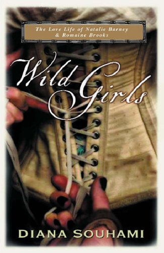 Wild Girls: Paris, Sappho and Art: The Lives and Loves of Natalie Barney and Romaine Brooks by Diana Souhami