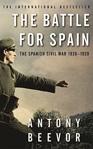The Battle for Spain: The Spanish Civil War 1936-1939 by Antony Beevor