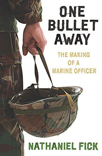 One Bullet Away: The Making of a US Marine Officer by Nathaniel Fick