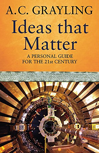 Ideas That Matter: A Personal Guide for the 21st Century by A. C. Grayling