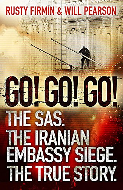 Go! Go! Go!: The SAS. The Iranian Embassy Siege. The True Story. by Nigel McCrery