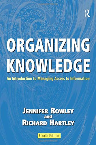 Organizing Knowledge: An Introduction to Managing Access to Information by Richard Hartley
