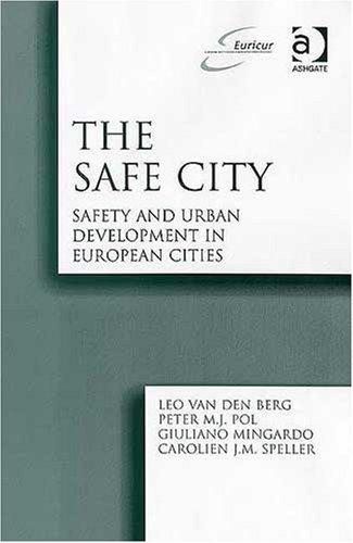 The Safe City: Safety and Urban Development in European Cities by Professor Leo van den Berg