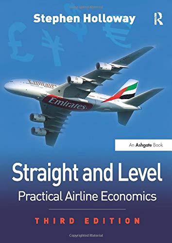 Straight and Level: Practical Airline Economics by Stephen Holloway