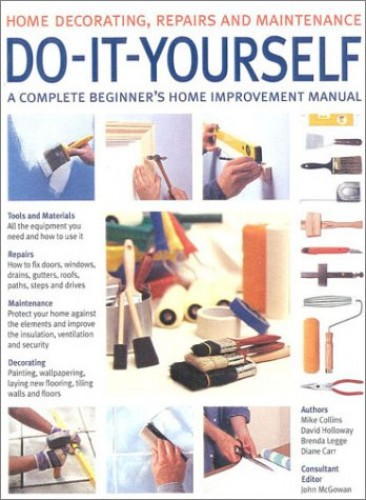 Do-it-yourself: A Complete Beginner's Home Improvement Manual by Mike Collins