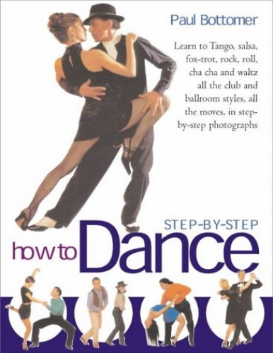 How to Dance Step-by-step by Paul Bottomer
