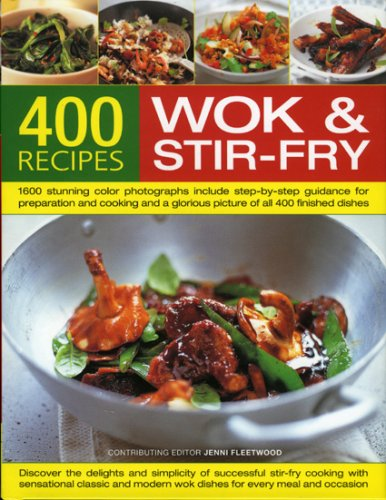 400 Wok and Stir-fry Recipes: 1400 Stunning Photographs Demonstrate Every Stage of Every Dish in Easy-to-follow Step-by-step Detail - Everything You Need to Know About Materials, Equipment, Ingredients and Accompaniments by Jenni Fleetwood