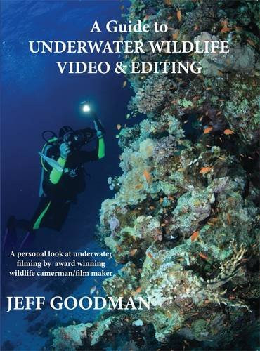 A Guide to Underwater Wildlife Video & Editing by Jeff Goodman
