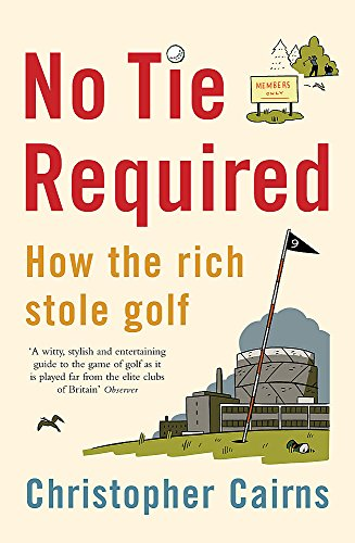 No Tie Required: How the Rich Stole Golf by Christopher Cairns
