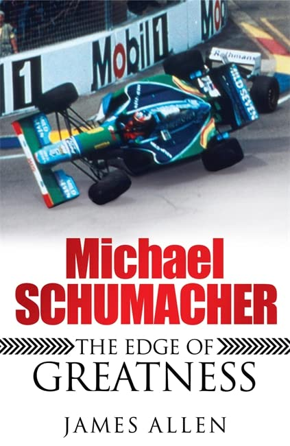 Michael Schumacher: The Edge of Greatness by James Allen