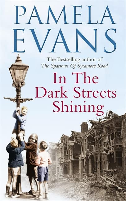In the Dark Streets Shining: A Touching Wartime Saga of Hope and New Beginnings by Pamela Evans