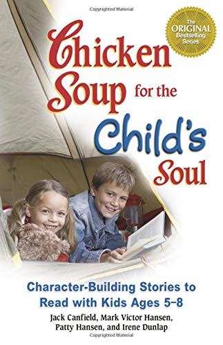 Chicken Soup for the Child's Soul: Character-building Stories to Read with Kids Ages 5-8 by Jack Canfield
