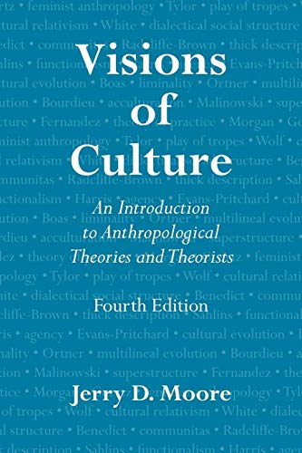 Visions of Culture: An Introduction to Anthropological Theories and Theorists by Jerry D. Moore
