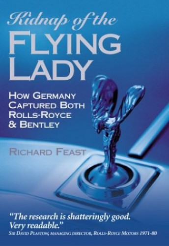 Kidnap of the Flying Lady: How Germany Captured Both Rolls-Royce & Bentley by Richard Feast