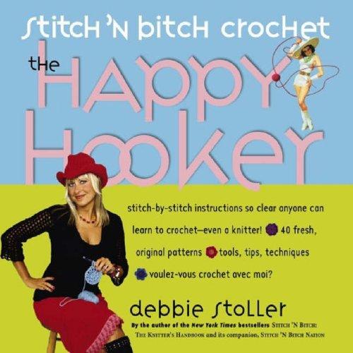 Stitch 'n Bitch Crochet: The Happy Hooker by Debbie Stoller