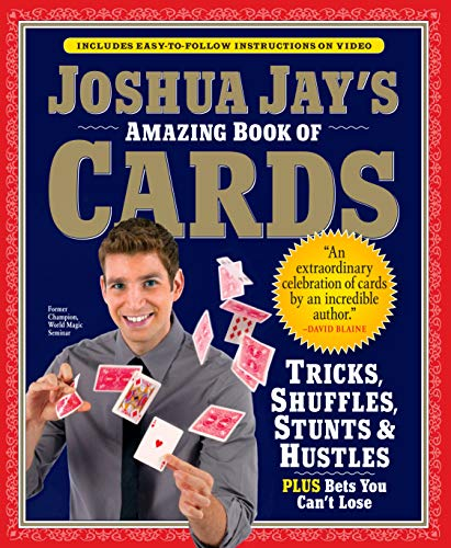 Joshua Jay's Amazing Book of Cards: Tricks, Shuffles, Games and Hustles by Joshua Jay