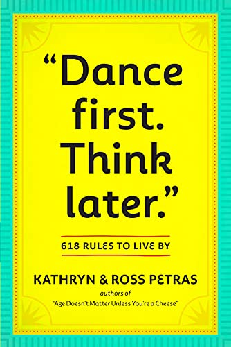 Dance First, Think Later: 618 Rules to Live by by Kathryn Petras