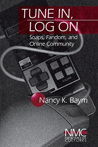 Tune in, Log on: Soaps, Fandom, and Online Community by Nancy K. Baym