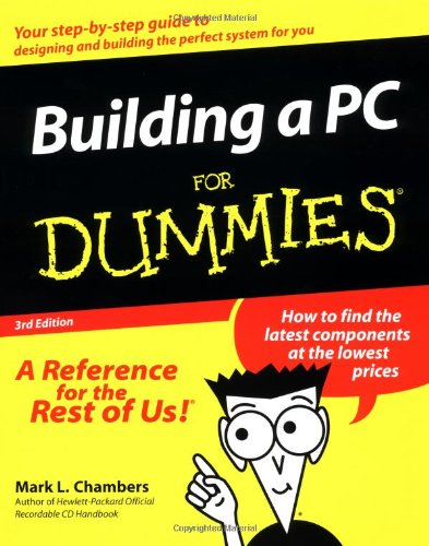 Building a PC For Dummies by Mark L. Chambers