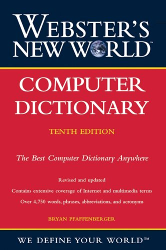 Webster's New World Computer Dictionary by Bryan Pfaffenberger