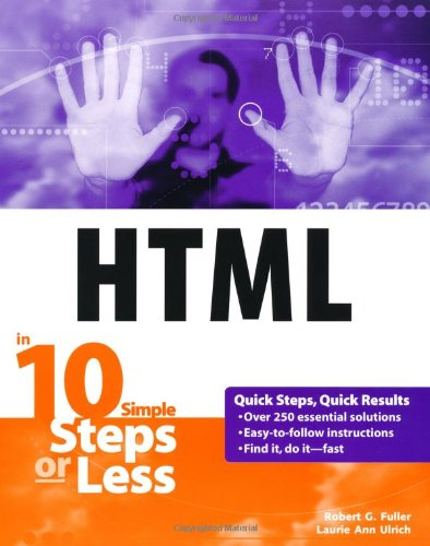 HTML in 10 Simple Steps or Less by Robert Fuller