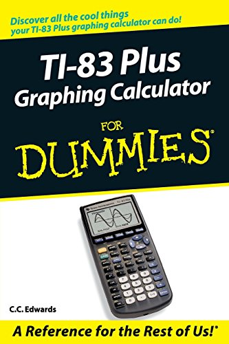 TI-83 Plus Graphing Calculator For Dummies by C. C. Edwards