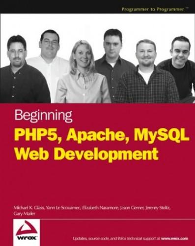 Beginning PHP5, Apache, and MySQL Web Development by Michael K. Glass