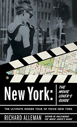 New York: The Movie Lover's Guide: The Ultimate Insider Tour of Movie New York by Richard Alleman