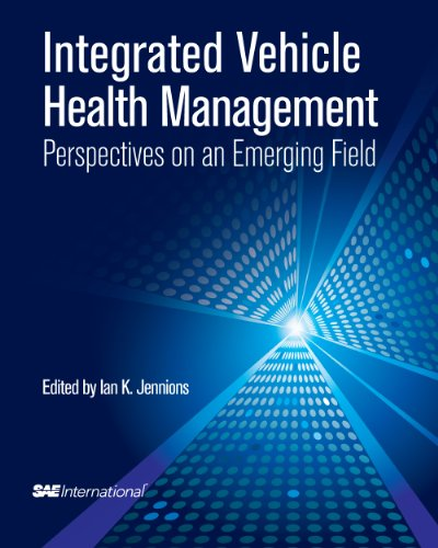 Integrated Vehicle Health Management: Perspectives on an Emerging Field by Ian K. Jennions