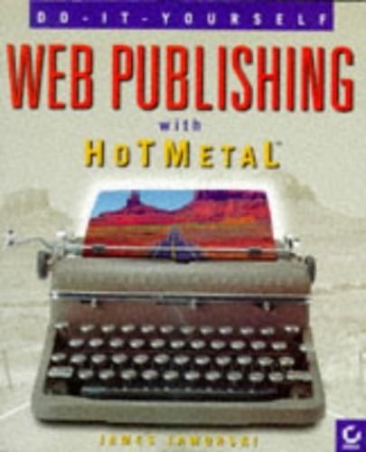 Internet Publishing with HoTMetaL by James Jaworski