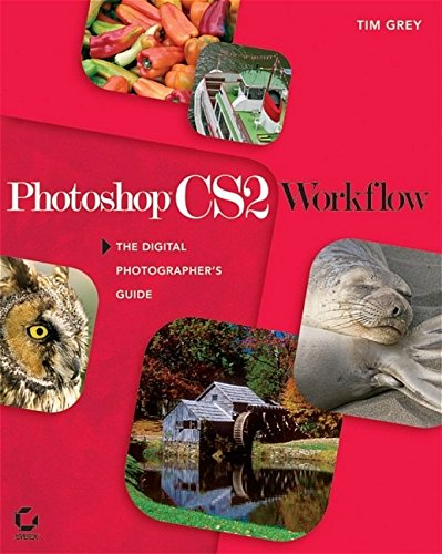 Photoshop CS2 Workflow: The Digital Photographer's Guide by Tim Grey