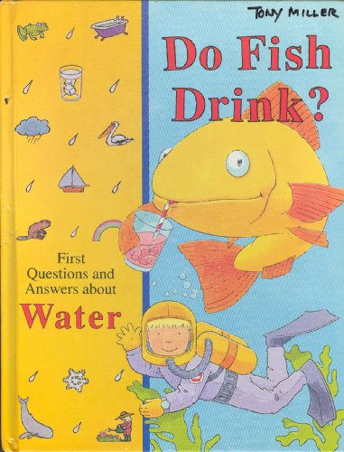 Do Fish Drink?: First Questions and Answers about Water by Fqa