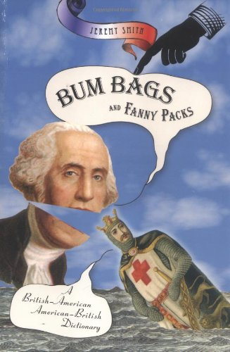 Bum Bags and Fanny Packs: A British-American American-British Dictionary by Jeremy Smith