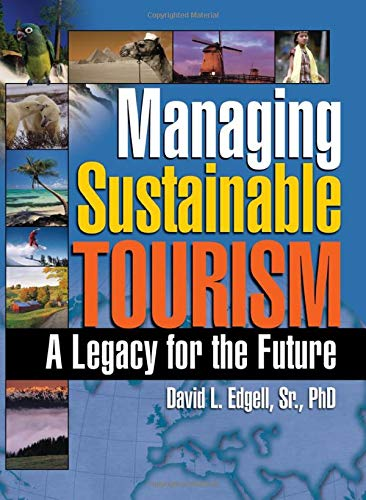 Managing Sustainable Tourism: A Legacy for the Future by Kaye Sung Chon