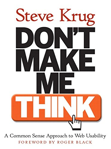 Don't Make Me Think!: A Common Sense Approach to Web Usability by Steve Krug