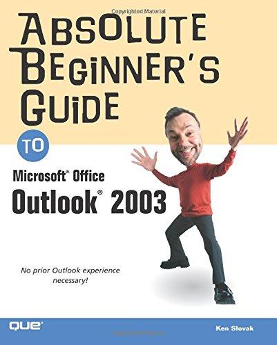 Absolute Beginner's Guide to Microsoft Office Outlook 2003 by Ken Slovak