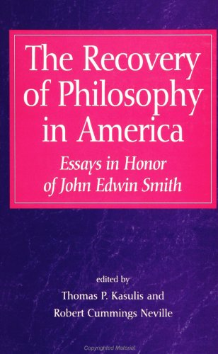 The Recovery of Philosophy in America: Essays in Honor of John Edwin Smith by Thomas P. Kasulis