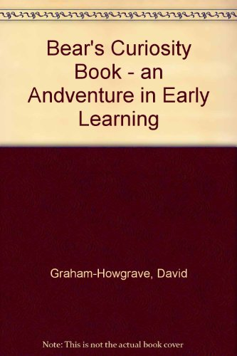 Bear's Curiosity Book - an Andventure in Early Learning by David Graham-Howgrave