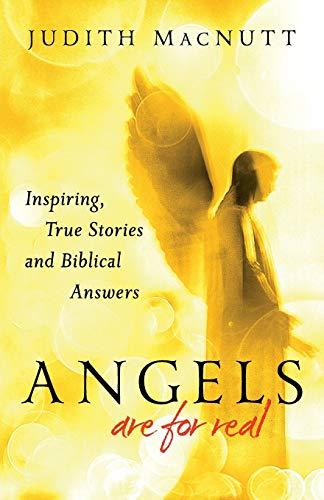 Angels are Real: Inspiring, True Stories and Biblical Answers by Judith MacNutt
