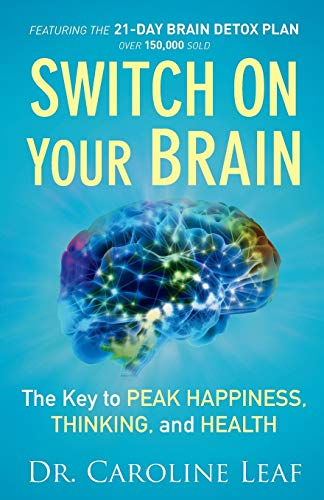 Switch on Your Brain: The Key to Peak Happiness, Thinking, and Health by Dr Caroline Leaf