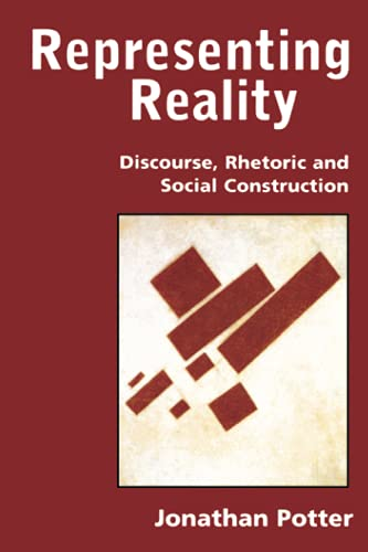 Representing Reality: Discourse, Rhetoric and Social Construction by Jonathan Potter