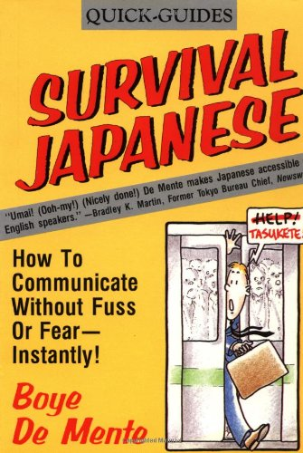 Survival Japanese: How to Communicate without Fuss or Fear - Instantly! by Boye Lafayette De Mente