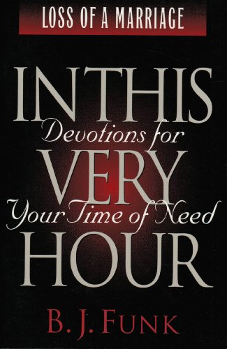 Devotions for Your Time of Need: Loss of a Marriage by B. J Funk