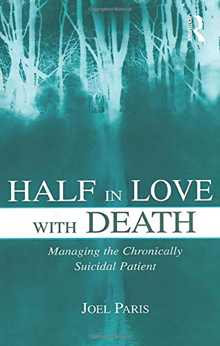 Half in Love with Death: Managing the Chronically Suicidal Patient by Joel Paris