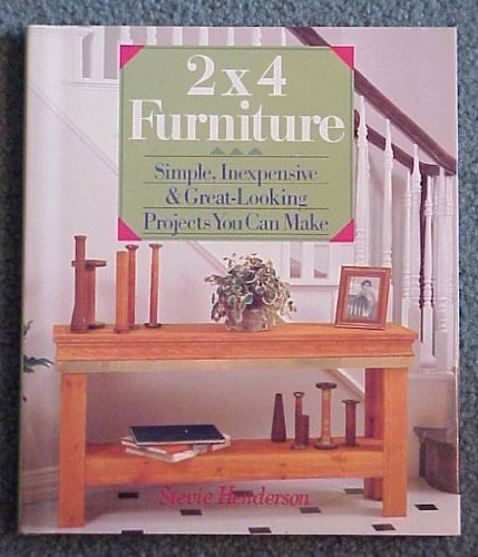 """2"""" x 4"""" Furniture: Simple, Inexpensive and Great-looking Projects You Can Make by Stevie Henderson"""