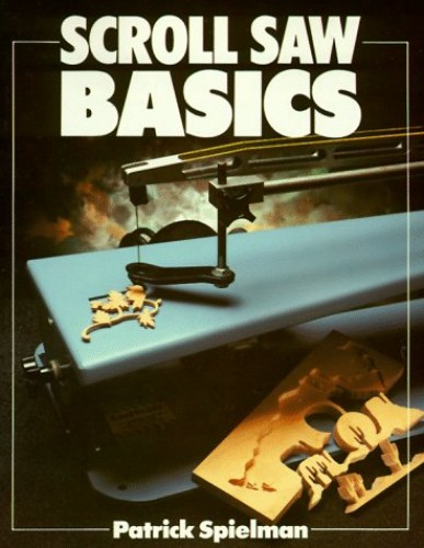 Scroll Saw Basics by Patrick Spielman