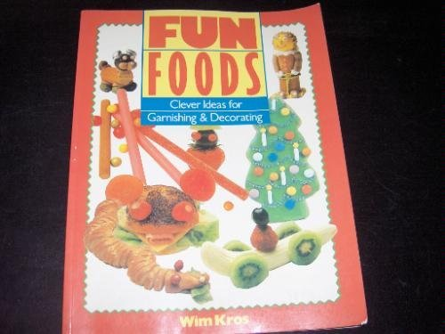 Fun Foods: Clever Ideas for Garnishing and Decorating by Wim Kros