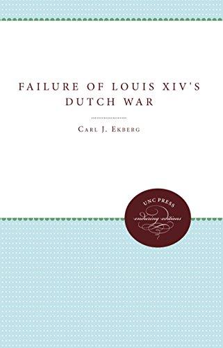 Failure of Louis XIV's Dutch War by Carl J. Ekberg