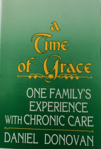 A Time of Grace: One Family's Experience with Chronic Care by Daniel Donovan