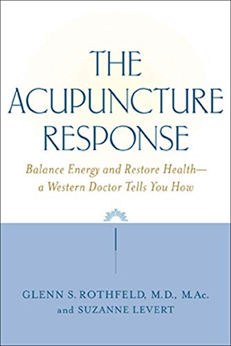The Acupuncture Response: Balance Energy and Restore Health - A Western Doctor Tells You How by Glenn S. Rothfield